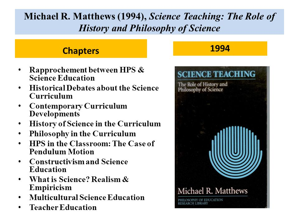 Michael R. Matthews (1994), Science Teaching: The Role of History and Philosophy of Science Chapters Rapprochement between HPS & Science Education His