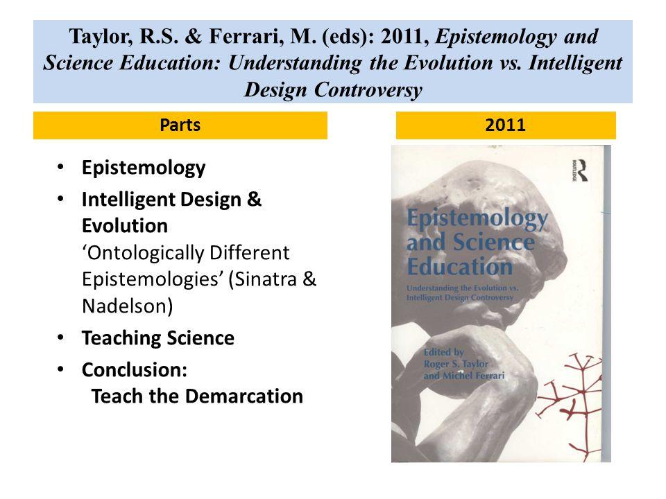 Taylor, R.S. & Ferrari, M. (eds): 2011, Epistemology and Science Education: Understanding the Evolution vs. Intelligent Design Controversy Parts Epist