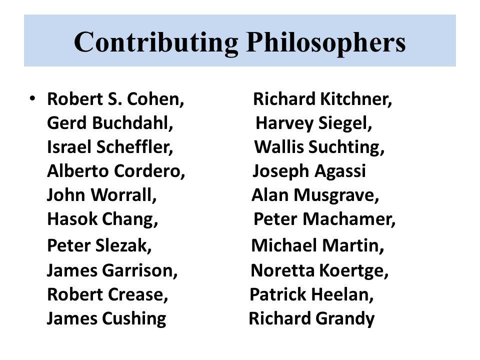 Contributing Philosophers Robert S. Cohen, Richard Kitchner, Gerd Buchdahl, Harvey Siegel, Israel Scheffler, Wallis Suchting, Alberto Cordero, Joseph