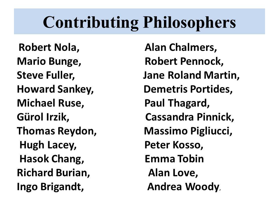 Contributing Philosophers Robert Nola, Alan Chalmers, Mario Bunge, Robert Pennock, Steve Fuller, Jane Roland Martin, Howard Sankey, Demetris Portides,