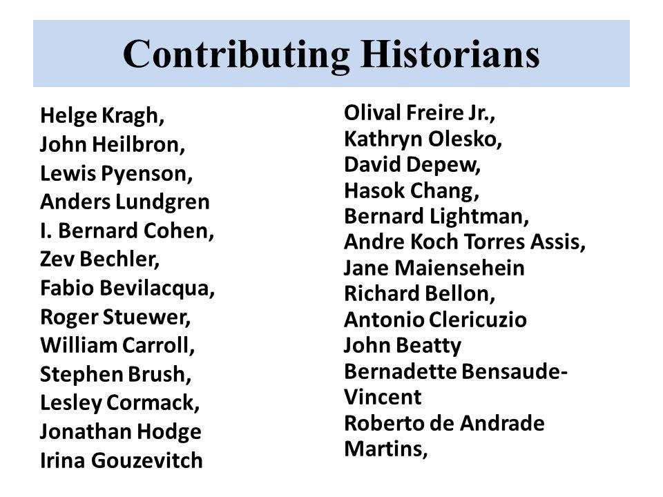 Contributing Historians Helge Kragh, John Heilbron, Lewis Pyenson, Anders Lundgren I. Bernard Cohen, Zev Bechler, Fabio Bevilacqua, Roger Stuewer, Wil