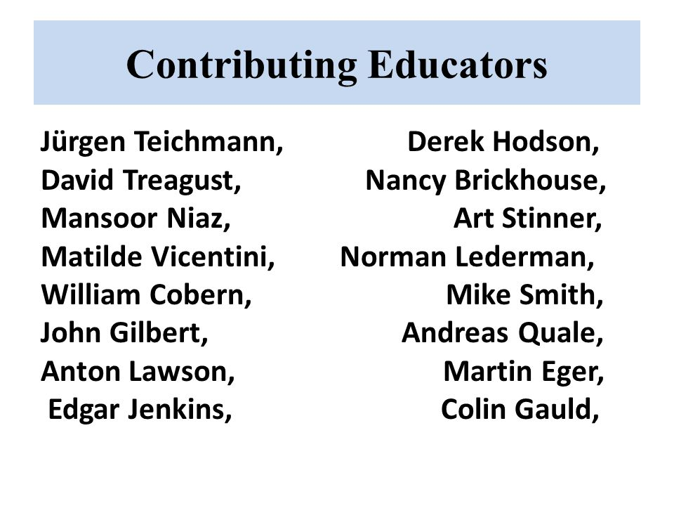 Contributing Educators Jürgen Teichmann, Derek Hodson, David Treagust, Nancy Brickhouse, Mansoor Niaz, Art Stinner, Matilde Vicentini, Norman Lederman