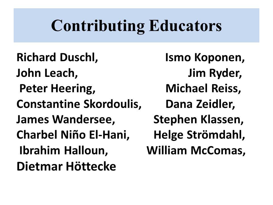 Contributing Educators Richard Duschl, Ismo Koponen, John Leach, Jim Ryder, Peter Heering, Michael Reiss, Constantine Skordoulis, Dana Zeidler, James