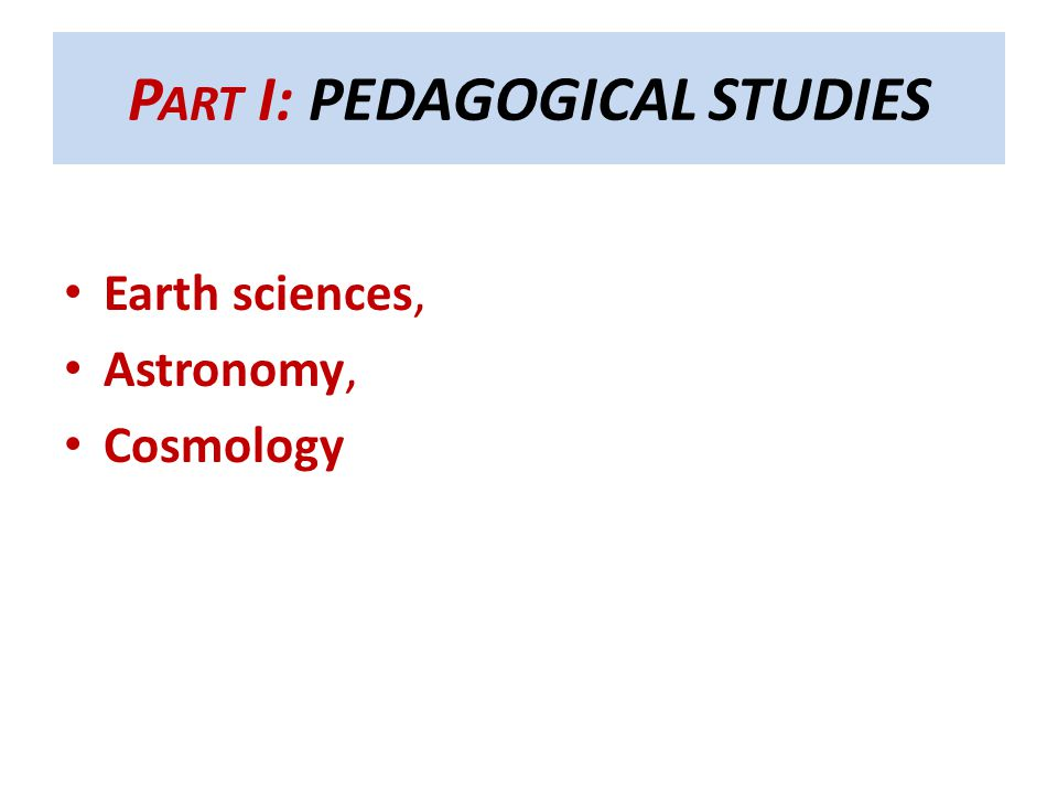 P ART I: PEDAGOGICAL STUDIES Earth sciences, Astronomy, Cosmology