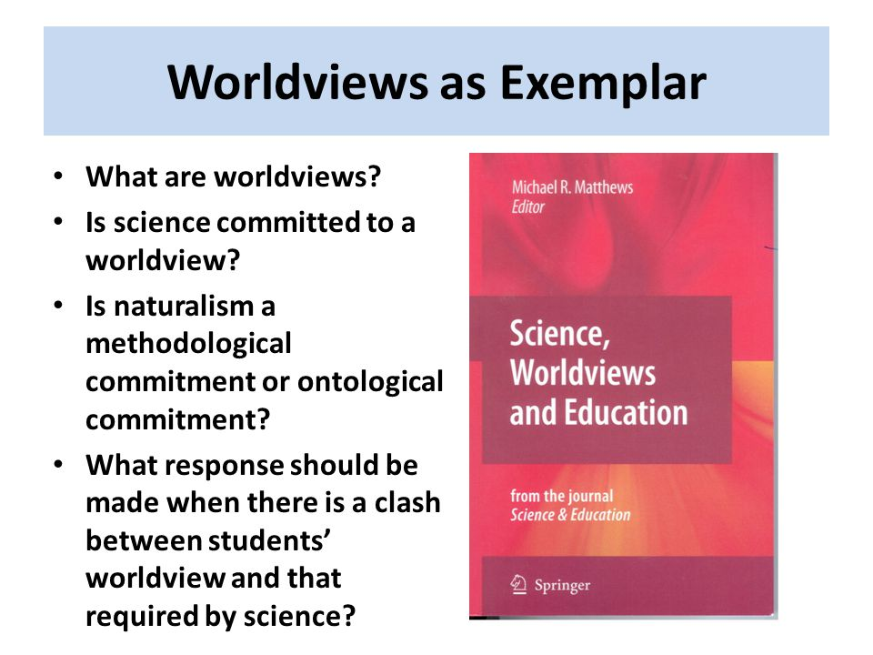 Worldviews as Exemplar What are worldviews.Is science committed to a worldview.