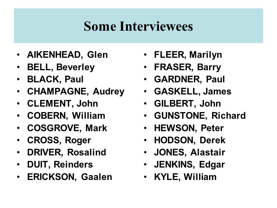 Some Interviewees AIKENHEAD, Glen BELL, Beverley BLACK, Paul CHAMPAGNE, Audrey CLEMENT, John COBERN, William COSGROVE, Mark CROSS, Roger DRIVER, Rosal
