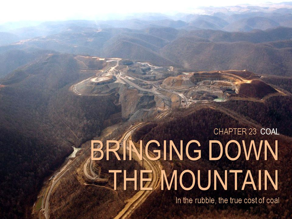 CHAPTER 23 CHAPTER 23 COAL BRINGING DOWN THE MOUNTAIN In the rubble, the true cost of coal
