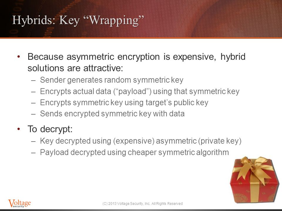 "Hybrids: Key ""Wrapping"" Because asymmetric encryption is expensive, hybrid solutions are attractive: –Sender generates random symmetric key –Encrypts"