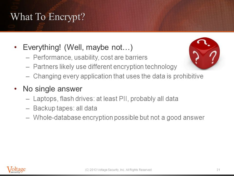 What To Encrypt? Everything! (Well, maybe not…) –Performance, usability, cost are barriers –Partners likely use different encryption technology –Chang