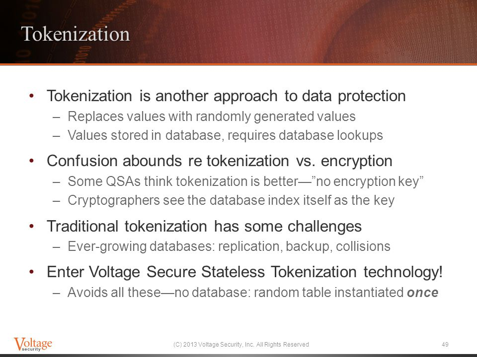Tokenization Tokenization is another approach to data protection –Replaces values with randomly generated values –Values stored in database, requires