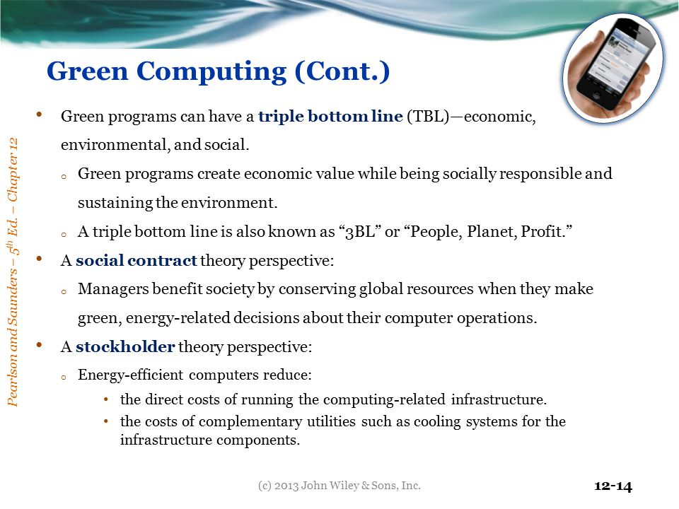 Pearlson and Saunders – 5 th Ed. – Chapter 12 12-14 Green Computing (Cont.) Green programs can have a triple bottom line (TBL)—economic, environmental