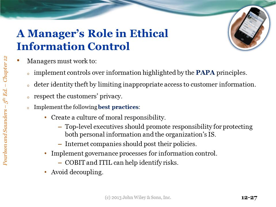 Pearlson and Saunders – 5 th Ed. – Chapter 12 12-27 A Manager's Role in Ethical Information Control Managers must work to: o implement controls over i