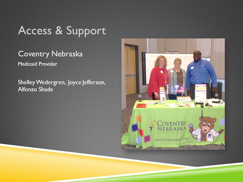 Access & Support Coventry Nebraska Medicaid Provider Shelley Wedergren, Joyce Jefferson, Alfonzo Shade