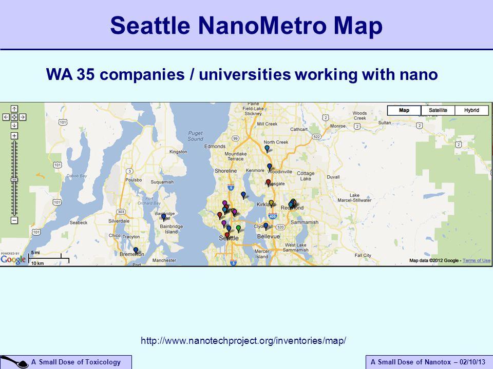 A Small Dose of ToxicologyA Small Dose of Nanotox – 02/10/13 Seattle NanoMetro Map http://www.nanotechproject.org/inventories/map/ WA 35 companies / u