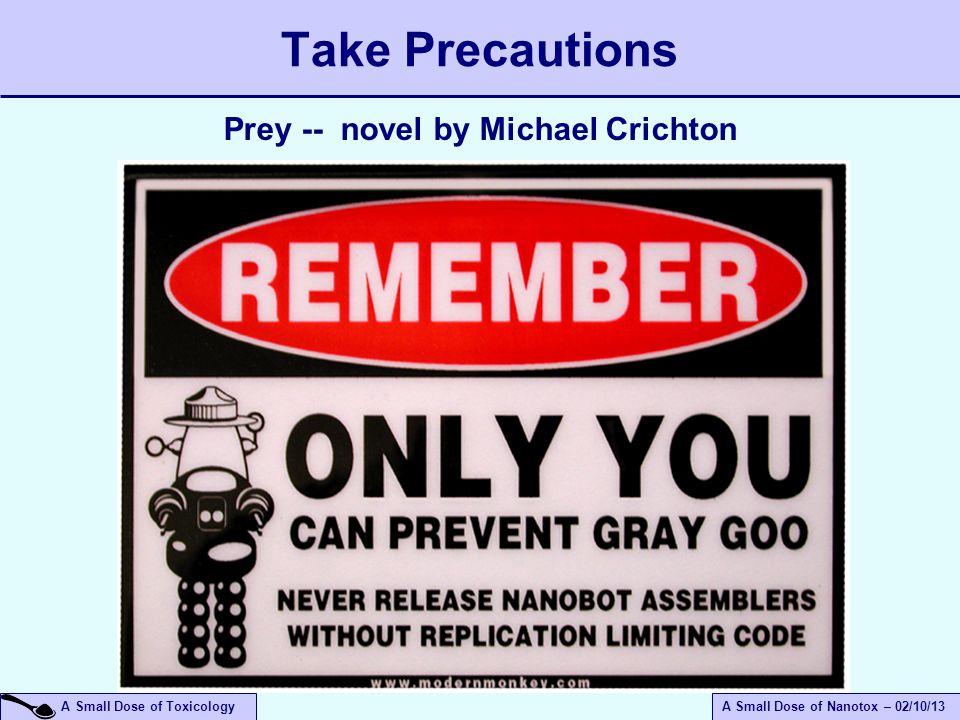 A Small Dose of ToxicologyA Small Dose of Nanotox – 02/10/13 Take Precautions Prey -- novel by Michael Crichton