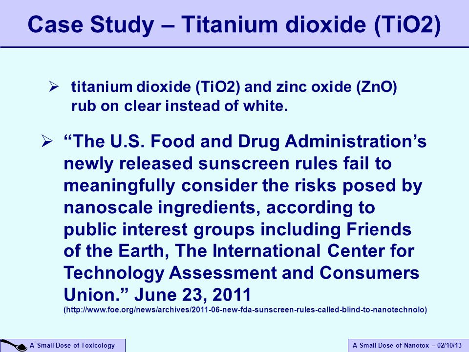 """A Small Dose of ToxicologyA Small Dose of Nanotox – 02/10/13 Case Study – Titanium dioxide (TiO2)  """"The U.S. Food and Drug Administration's newly rel"""