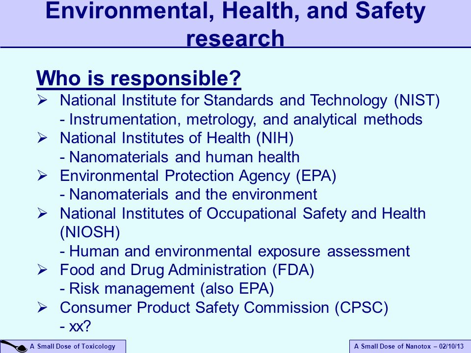 A Small Dose of ToxicologyA Small Dose of Nanotox – 02/10/13 Environmental, Health, and Safety research Who is responsible.