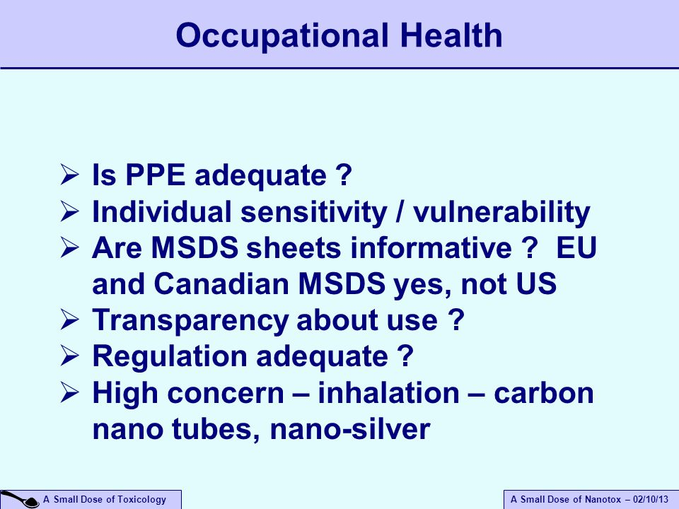 A Small Dose of ToxicologyA Small Dose of Nanotox – 02/10/13 Occupational Health  Is PPE adequate .