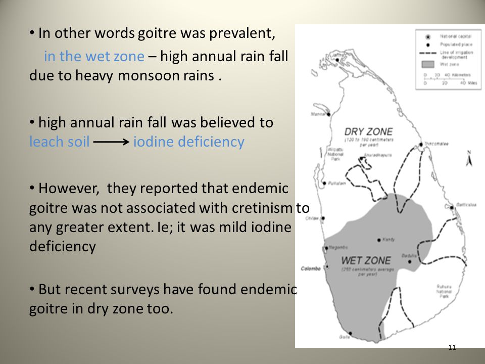 In other words goitre was prevalent, in the wet zone – high annual rain fall due to heavy monsoon rains.