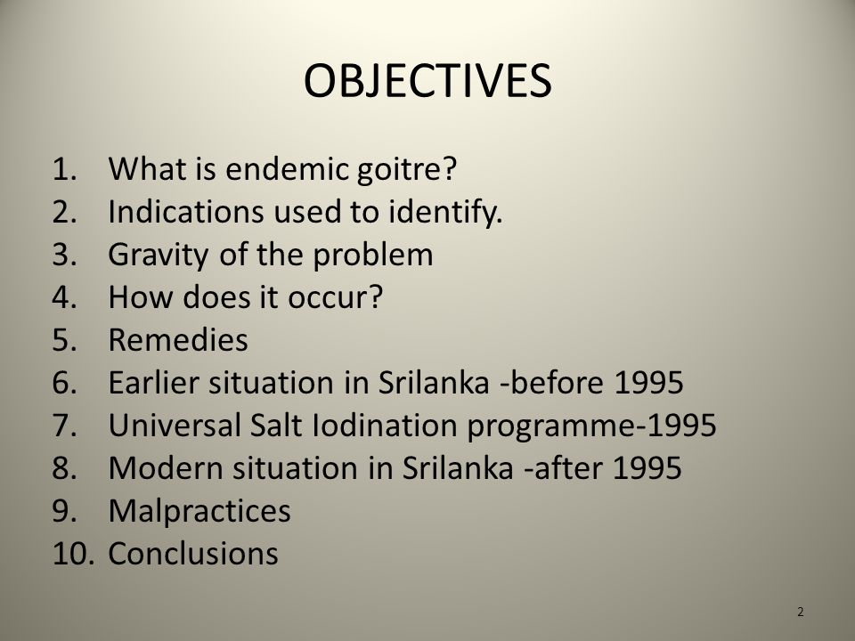 OBJECTIVES 1. What is endemic goitre. 2. Indications used to identify.