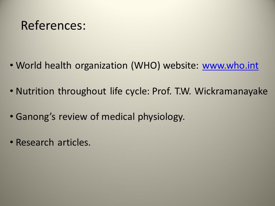 References: World health organization (WHO) website: www.who.int Nutrition throughout life cycle: Prof.