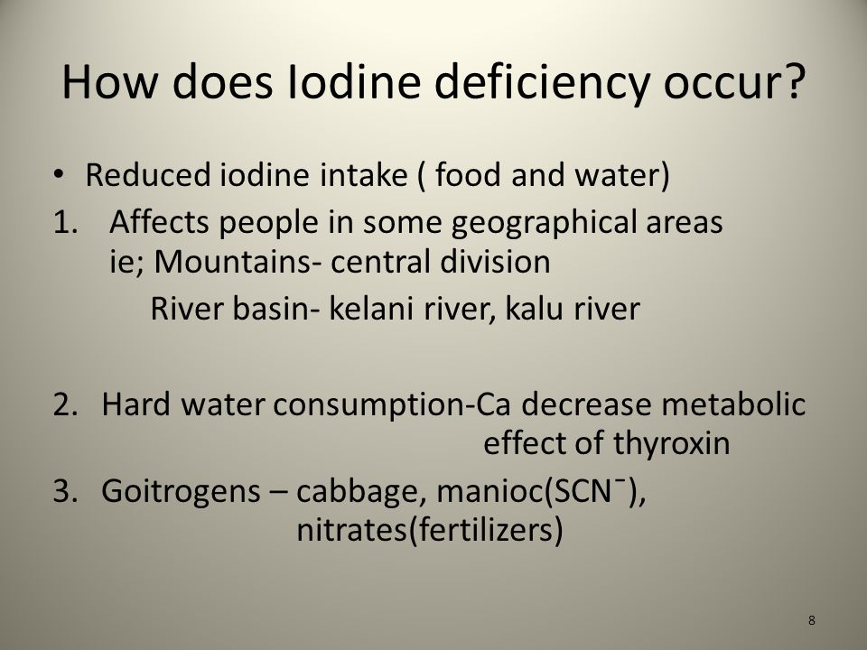 How does Iodine deficiency occur. Reduced iodine intake ( food and water) 1.