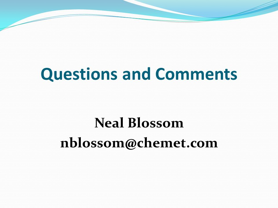 Questions and Comments Neal Blossom nblossom@chemet.com