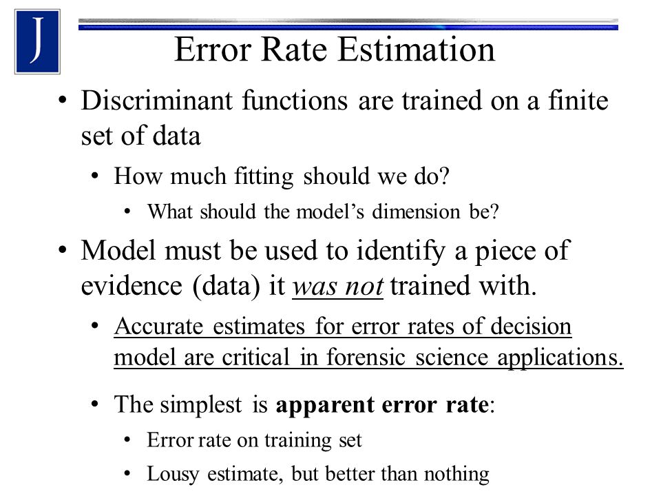 Discriminant functions are trained on a finite set of data How much fitting should we do.