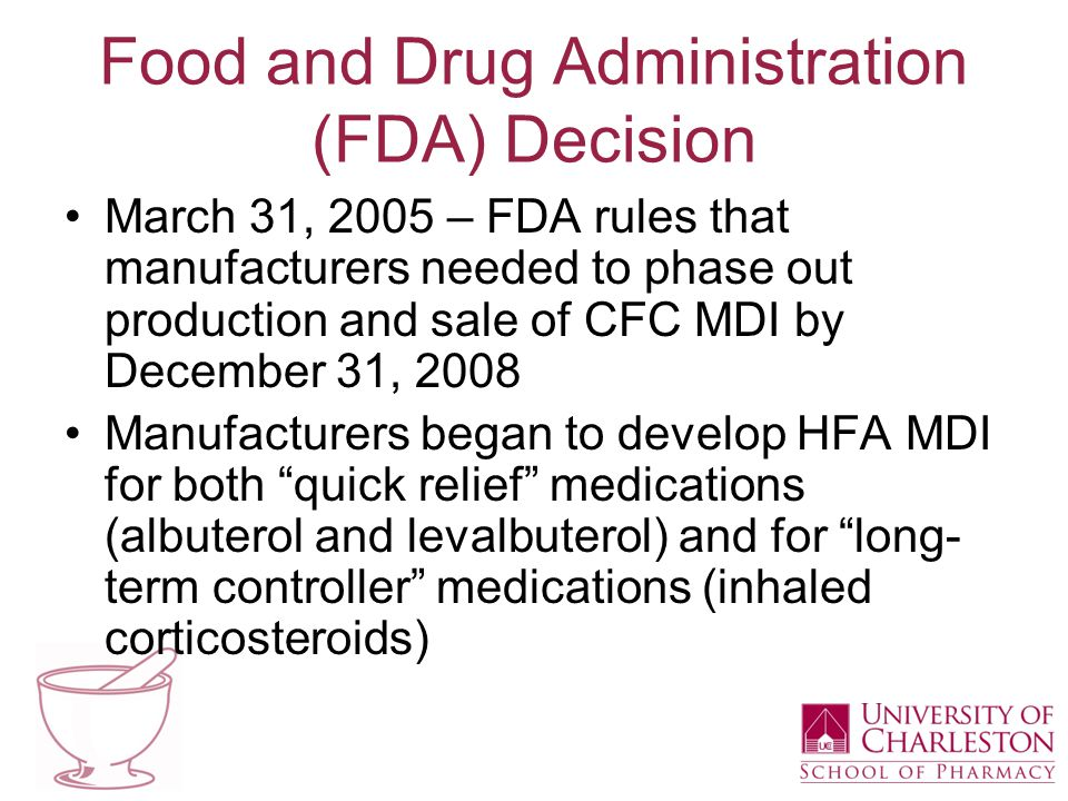 Food and Drug Administration (FDA) Decision March 31, 2005 – FDA rules that manufacturers needed to phase out production and sale of CFC MDI by Decemb