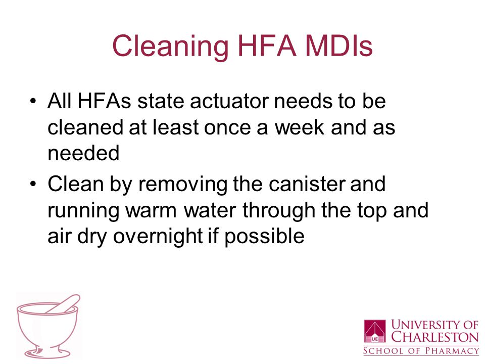 Cleaning HFA MDIs All HFAs state actuator needs to be cleaned at least once a week and as needed Clean by removing the canister and running warm water through the top and air dry overnight if possible
