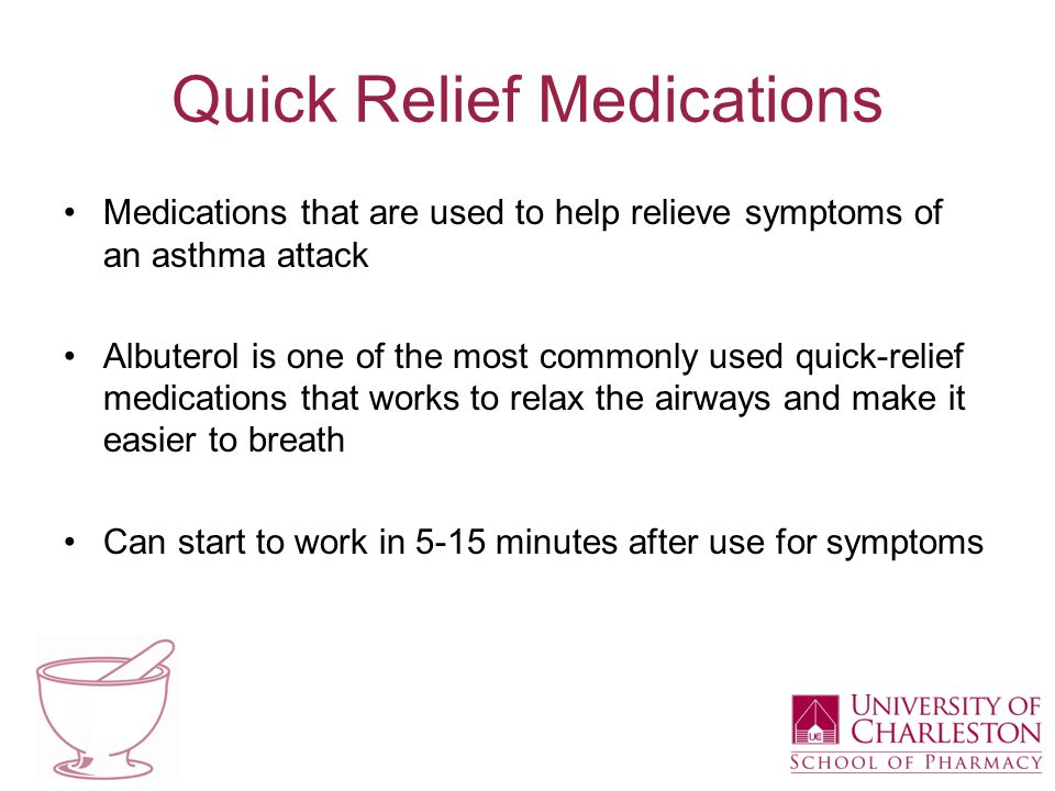 Quick Relief Medications Medications that are used to help relieve symptoms of an asthma attack Albuterol is one of the most commonly used quick-relief medications that works to relax the airways and make it easier to breath Can start to work in 5-15 minutes after use for symptoms