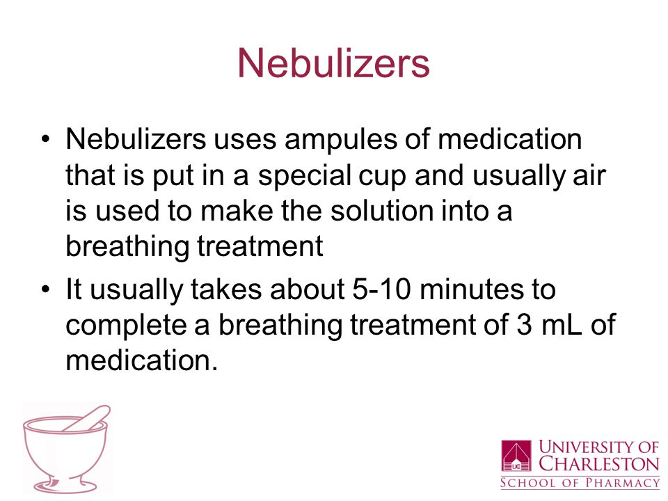 Nebulizers Nebulizers uses ampules of medication that is put in a special cup and usually air is used to make the solution into a breathing treatment It usually takes about 5-10 minutes to complete a breathing treatment of 3 mL of medication.