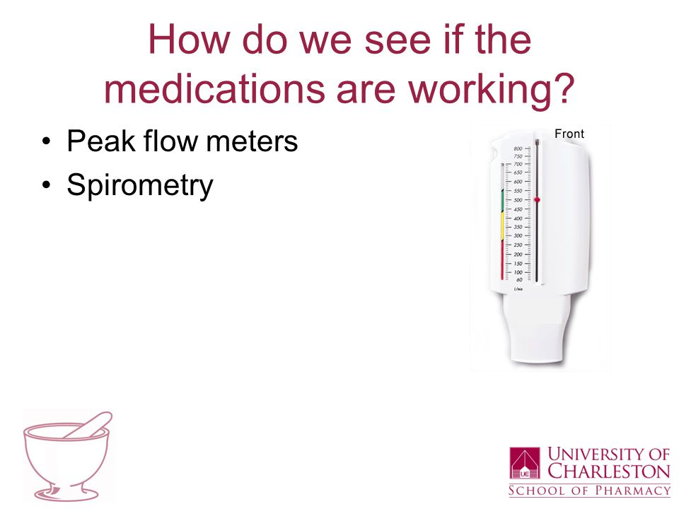 How do we see if the medications are working? Peak flow meters Spirometry