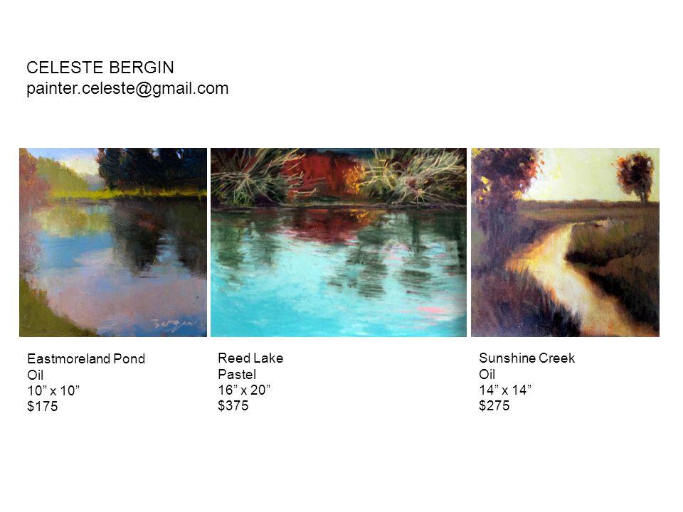 "Eastmoreland Pond Oil 10"" x 10"" $175 Reed Lake Pastel 16"" x 20"" $375 Sunshine Creek Oil 14"" x 14"" $275 CELESTE BERGIN painter.celeste@gmail.com"