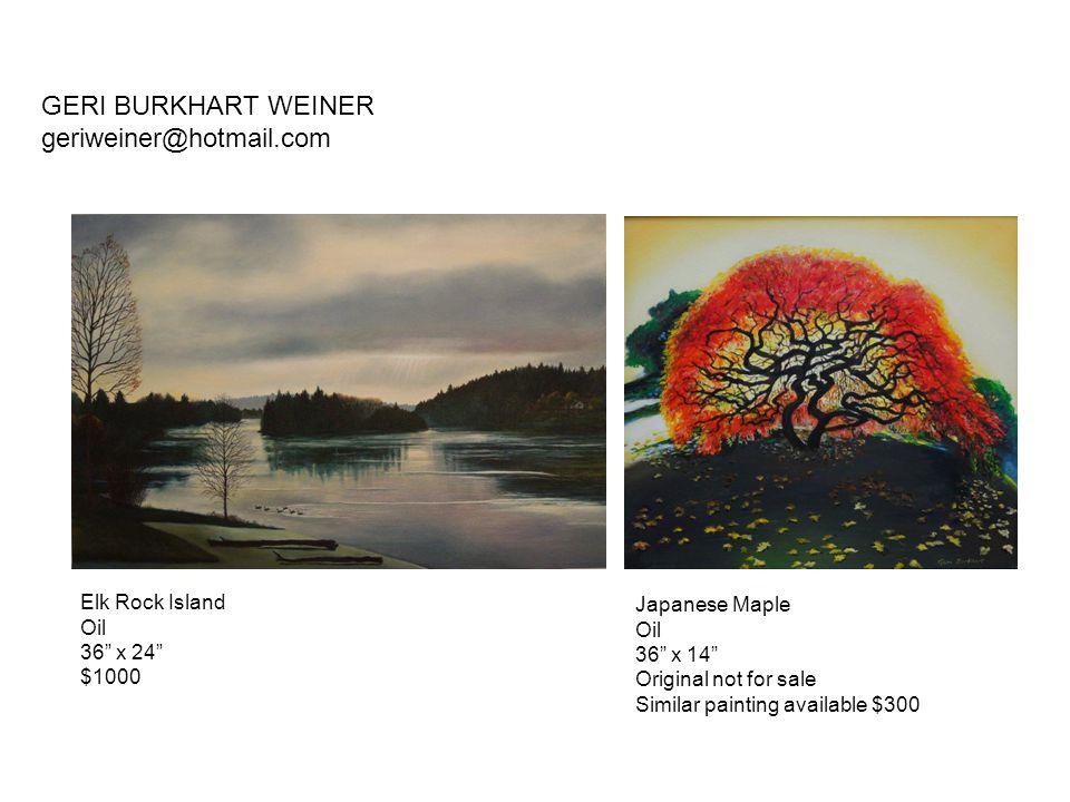 "Elk Rock Island Oil 36"" x 24"" $1000 GERI BURKHART WEINER geriweiner@hotmail.com Japanese Maple Oil 36"" x 14"" Original not for sale Similar painting av"