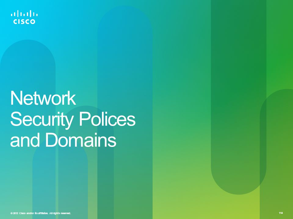 © 2012 Cisco and/or its affiliates. All rights reserved. 114 Network Security Polices and Domains