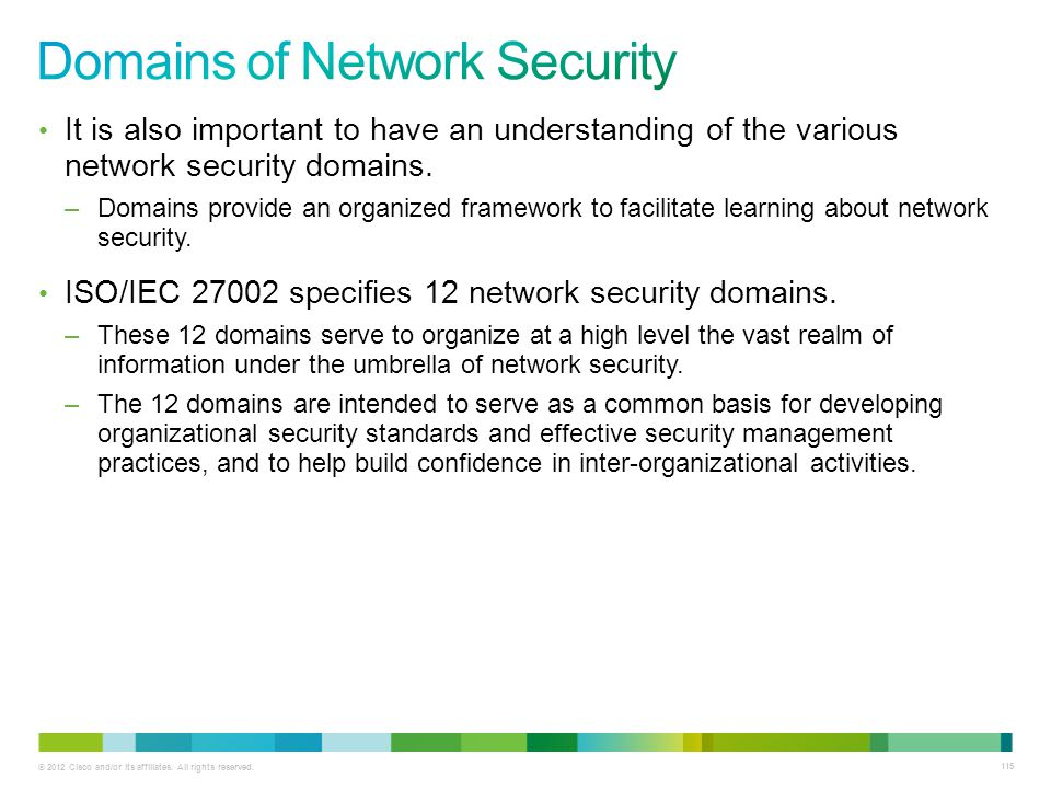 © 2012 Cisco and/or its affiliates. All rights reserved. 115 It is also important to have an understanding of the various network security domains. –D