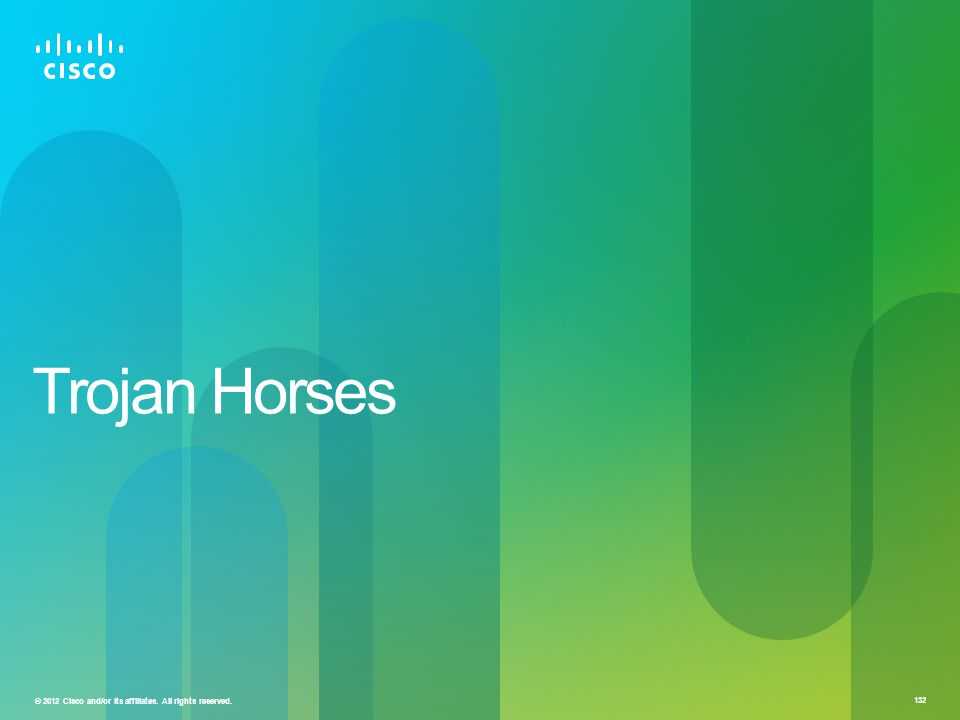 © 2012 Cisco and/or its affiliates. All rights reserved. 132 Trojan Horses