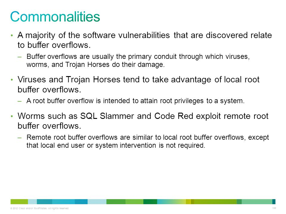 © 2012 Cisco and/or its affiliates. All rights reserved. 138 A majority of the software vulnerabilities that are discovered relate to buffer overflows