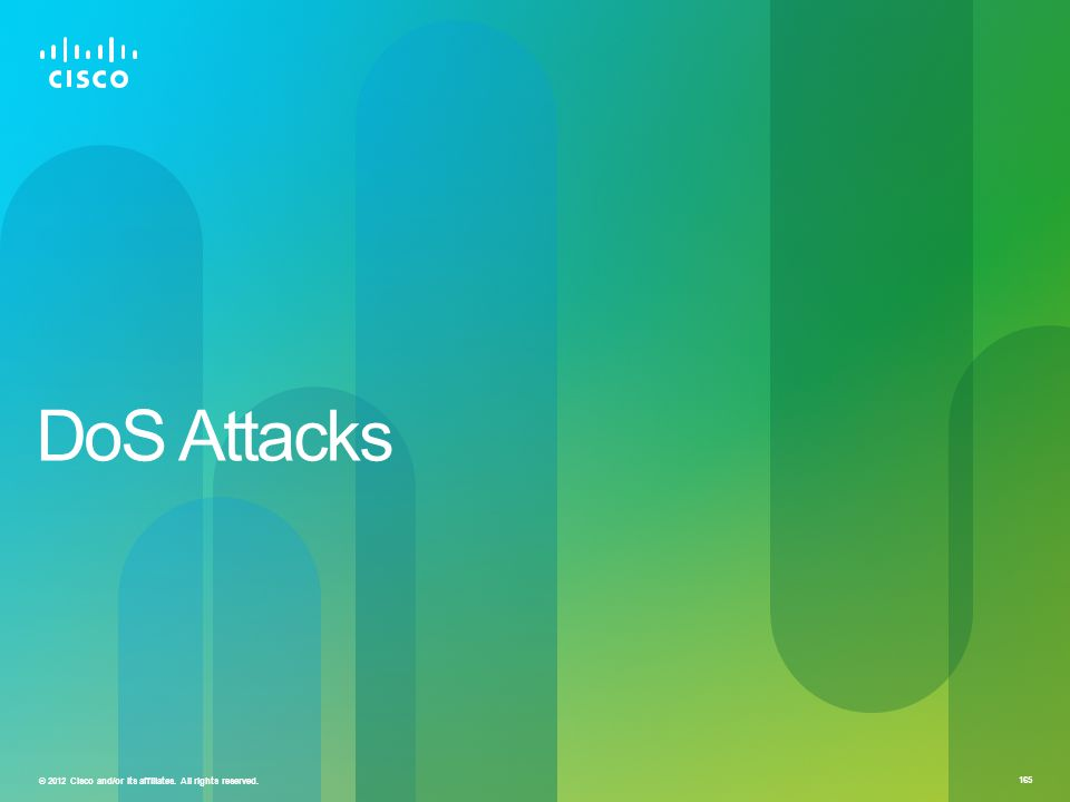 © 2012 Cisco and/or its affiliates. All rights reserved. 165 DoS Attacks