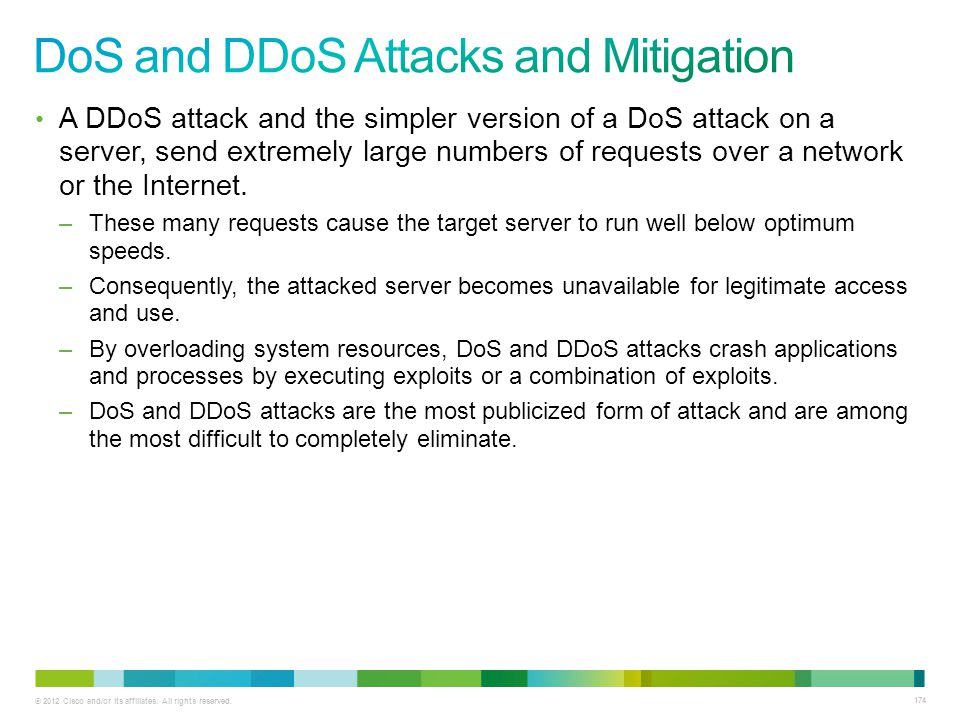 © 2012 Cisco and/or its affiliates. All rights reserved. 174 A DDoS attack and the simpler version of a DoS attack on a server, send extremely large n