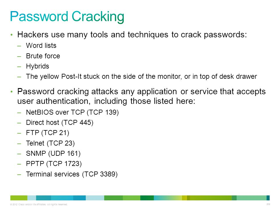 © 2012 Cisco and/or its affiliates. All rights reserved. 206 Hackers use many tools and techniques to crack passwords: –Word lists –Brute force –Hybri