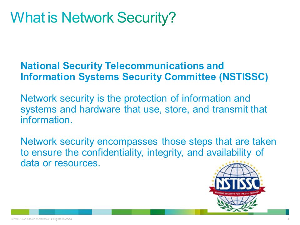 © 2012 Cisco and/or its affiliates. All rights reserved. 5 National Security Telecommunications and Information Systems Security Committee (NSTISSC) N