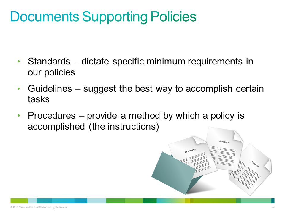 © 2012 Cisco and/or its affiliates. All rights reserved. 58 Standards – dictate specific minimum requirements in our policies Guidelines – suggest the