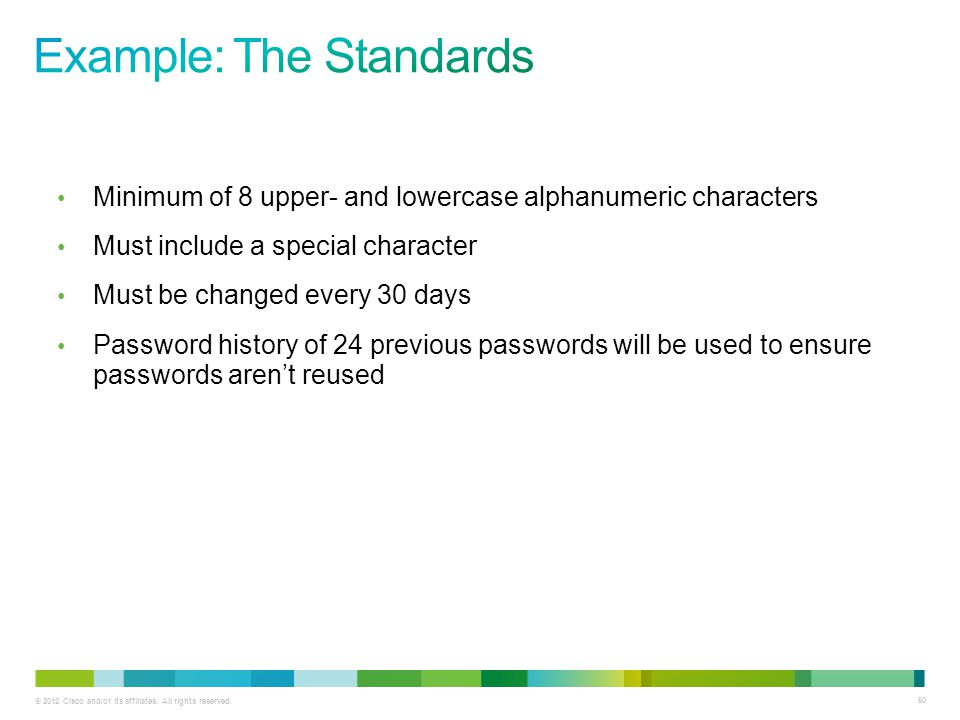 © 2012 Cisco and/or its affiliates. All rights reserved. 60 Minimum of 8 upper- and lowercase alphanumeric characters Must include a special character
