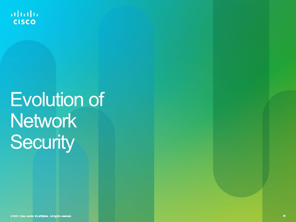 © 2012 Cisco and/or its affiliates. All rights reserved. 83 Evolution of Network Security