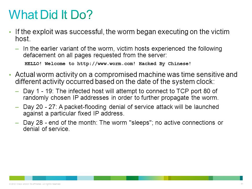 © 2012 Cisco and/or its affiliates. All rights reserved. 91 If the exploit was successful, the worm began executing on the victim host. –In the earlie