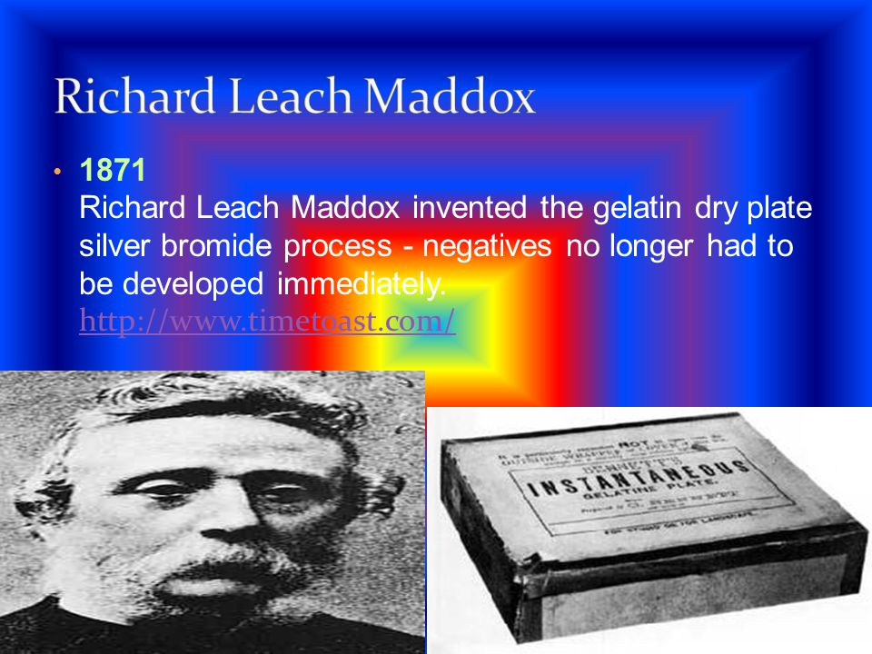 1871 Richard Leach Maddox invented the gelatin dry plate silver bromide process - negatives no longer had to be developed immediately. http://www.time
