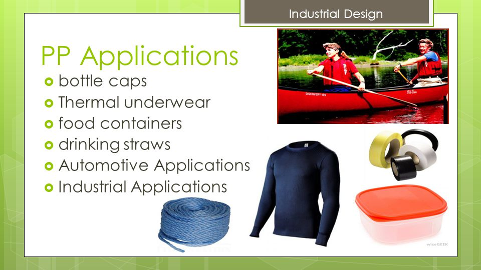 PP Applications  bottle caps  Thermal underwear  food containers  drinking straws  Automotive Applications  Industrial Applications Industrial Design