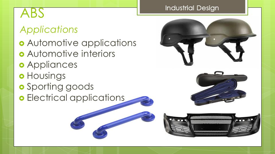 ABS Applications  Automotive applications  Automotive interiors  Appliances  Housings  Sporting goods  Electrical applications Industrial Design